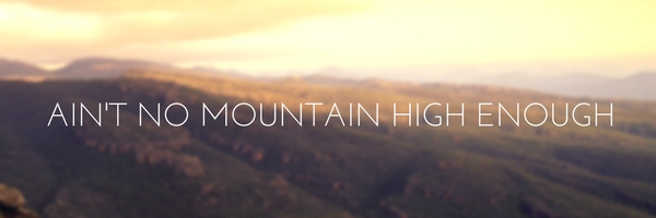 aint-no-mountain-high-enough